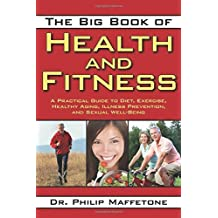 The Big Book of Health and Fitness: A Practical Guide to Diet, Exercise, Healthy Aging, Illness Prevention, and Sexual Well-Being by Philip Maffetone (2012-01-04)