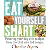 Eat Yourself Smart: Power up your day with recipes from the chef who fed Google by Charlie Ayers (2008-04-01)