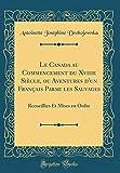 Le Canada au Commencement du Xviiie Siècle, ou Aventures d'un Français Parmi les Sauvages: Recueillies Et Mises en Ordre (Classic Reprint)