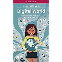A Smart Girl's Guide: Digital World: How to Connect, Share, Play, and Keep Yourself Safe (Smart Girl's Guide To...)
