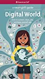 Digital World: How to Connect, Share, Play, and Keep Yourself Safe (A Smart Girl's Guides)