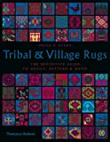 Tribal & Village Rugs: The Definitive Guide to Design, Pattern & Motif: The Definitive Guide to Design, Pattern and Motif