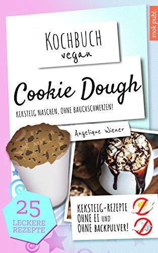 Cookie Dough   Kochbuch Vegan: Keksteig naschen, ohne Bauchschmerzen   Cookie Dough Rezepte zum Selbermachen