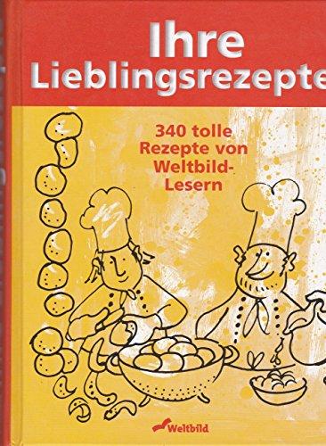Ihre Lieblingsrezepte: 340 tolle Rezepte von Weltbild Lesern (Livre en allemand)