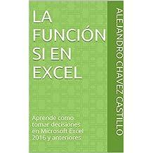La Función SI en Excel: Aprende como tomar decisiones en Microsoft Excel 2016 y anteriores (Aprende Excel)