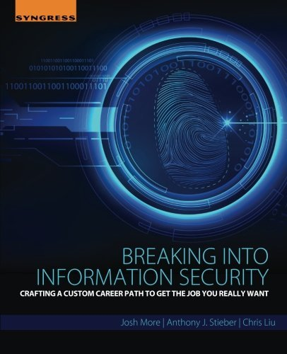 Breaking into Information Security: Crafting a Custom Career Path to Get the Job You Really Want by Josh More (2016-01-02)
