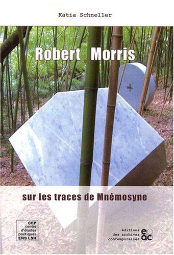 Robert Morris : Sur les traces de Mnémosyne par Katia Schneller