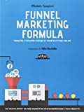 Funnel marketing formula. Progetta e sviluppa sistemi di...