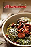 The Magic of Mushrooms: A Collection of Delicious Mushroom Recipes