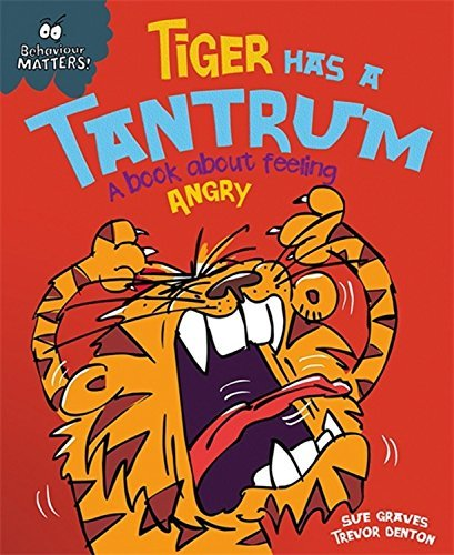 Tiger Has a Tantrum - A book about feeling angry (Behaviour Matters) by Sue Graves (2016-01-14)
