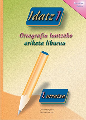 Idatz 1: Ortografia lantzeko ariketa liburua (Basque Edition)