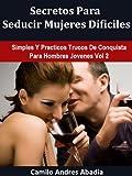 Secretos Para Seducir Mujeres Dificiles (Simples Y Practicos Trucos De Conquista Para Hombres Jovenes nº 2)
