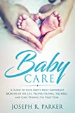 Baby Care: A Guide to the Most Important Months of your Baby's Life. Proper Feeding, Sleeping, and Care During the First Year (A+ Parenting)