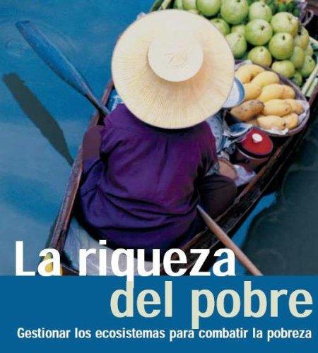 Recursos mundiales: La riqueza de los pobres (Recursos mundiales: La guía global del Medio Ambiente y el Desarrollo Sostenible nº 6)