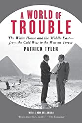 A World of Trouble: The White House and the Middle East--from the Cold War to the War on Terror by Patrick Tyler (2008-12-23)