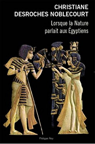 Lorsque la nature parlait aux Egyptiens par Christiane DESROCHES NOBLECOURT