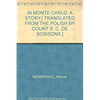 IN MONTE CARLO. A STORY.[ TRANSLATED FROM THE POLISH BY COUNT S. C. DE SOISSONS.]
