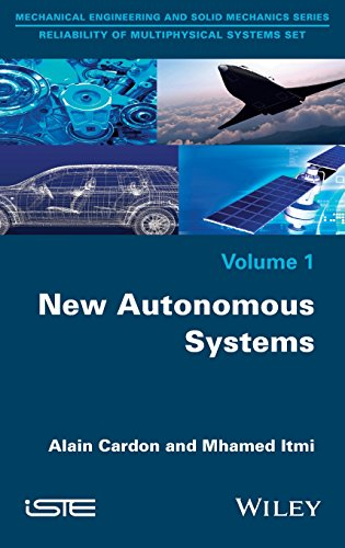 New Autonomous Systems: 1 (MEchanical Engineering and Solid Mechanics: Reliability of Multiphysical Systems Set) por Alain Cardon