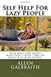 Self Help For Lazy People: Self help for those who don't have time to read self help books.