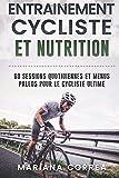 ENTRAINEMENT CYCLISTE Et NUTRITION: 60 SESSIONS QUOTIDIENNES ET MENUS PALEOS POUR Le...