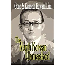 The North Korean Unmasked: A Biography of Dr. Edward K. Lim (English Edition)