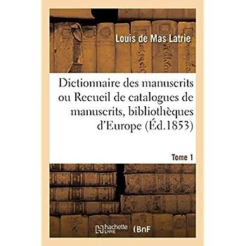 Dictionnaire des manuscrits ou Recueil de catalogues de manuscrits, bibliothèques d'Europe Tome 1