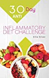 30 Day Anti Inflammatory Diet Challenge: Anti Inflammatory Diet Cookbook to Heal Your Immune System and Restore Your Health in Only 30 Days