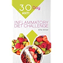 30 Day Anti Inflammatory Diet Challenge: Anti Inflammatory Diet Cookbook to Heal Your Immune System and Restore Your Health in Only 30 Days (English Edition)