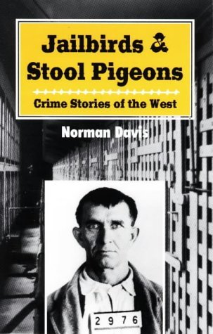 Jailbirds and Stool Pigeons: Crime Stories of the West by Norman Davis (1999-04-30)