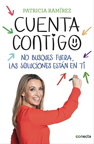 Cuenta contigo: No busques fuera, las soluciones están en ti por Patricia Ramírez