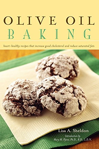 Olive Oil Baking: Heart-Healthy Recipes That Increase Good Cholesterol and Reduce Saturated Fats by Sheldon, Lisa A (2007) Hardcover