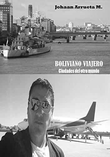Descargar Libro Boliviano viajero: Ciudades del otro mundo de johaan arrueta montesinos