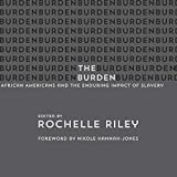 The Burden: African Americans and the Enduring Impact of Slavery