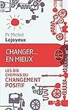 changer en mieux les dix chemins du changement positif