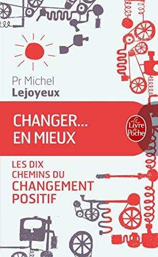 Changer ... en mieux: Les dix chemins du changement positif
