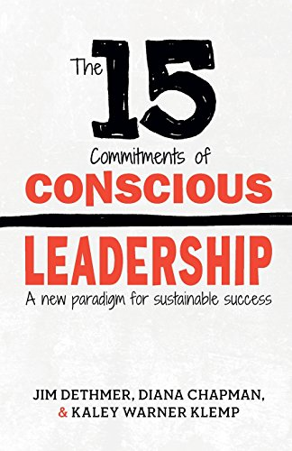 The 15 Commitments of Conscious Leadership: A New Paradigm for Sustainable Success