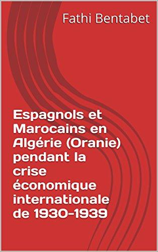 Espagnols et Marocains en Algérie (Oranie) pendant la crise économique internationale de 1930-1939 par Fathi Bentabet