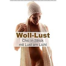Woll-Lust (Wandkalender 2018 DIN A2 hoch): Chic in Strick mit Lust am Licht (Monatskalender, 14 Seiten ) (CALVENDO Menschen) [Kalender] [Apr 01, 2017] Weis, Stefan