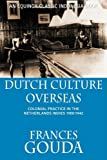 Front cover for the book Dutch Culture Overseas: Colonial Practice in the Netherlands Indies, 1900-1942 by Frances Gouda