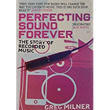 Perfecting Sound Forever : The Story of Recorded Music: The Story of Recorded Music
