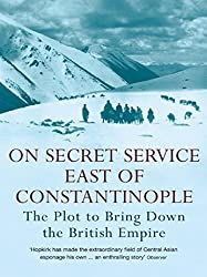 On Secret Service East of Constantinople: The Plot to Bring Down the British Empire (English Edition)
