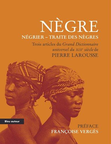 Nègre - Négrier - Traite des nègres : Extraits du Grand Dictionnaire universel du XIXe siècle
