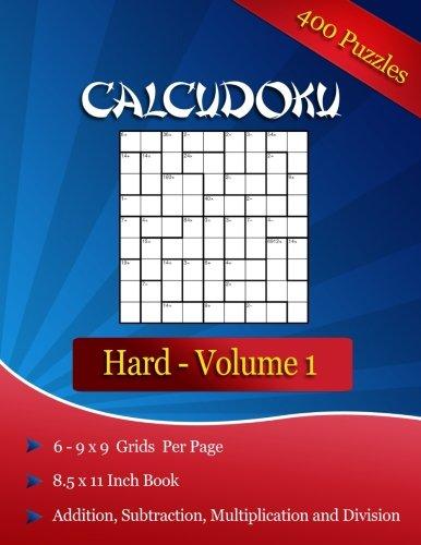 400 Hard Calcudoku Puzzles: 400 Hard Calcudoku Puzzles Volume 1