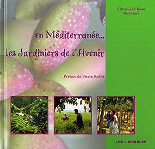 En Méditerranée : les jardiniers de l'avenir par Christophe Beau, Nicolas Reuse, Collectif