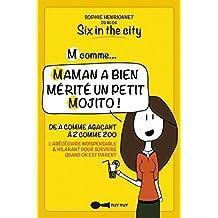 M comme... Maman a bien mérité un petit mojito !: De A comme Agaçant à Z comme Zoo, l'abécédaire indispensable et hilarant pour survivre quand on est parent
