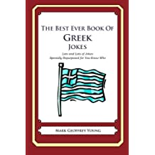 The Best Ever Book of Greek Jokes: Lots and Lots of Jokes Specially Repurposed for You-Know-Who by Mark Geoffrey Young (2012-01-30)