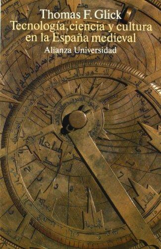 Tecnología, ciencia y cultura en la España medieval (Alianza Universidad (Au)) por Thomas F. Glick