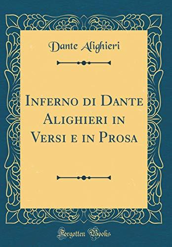 Inferno di Dante Alighieri in Versi e in Prosa (Classic Reprint)