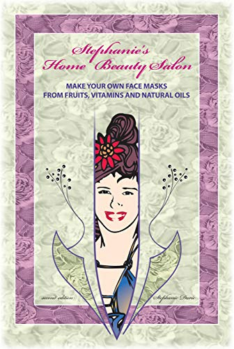Stephanie's Home Beauty Salon: Learn how to make your own organic anti-aging creams from fresh fruits, vitamins and natural oils. (English Edition) (Face Fresh Beauty Cream)