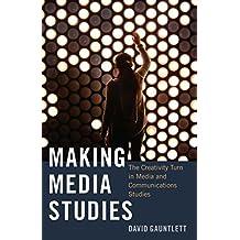 Making Media Studies: The Creativity Turn in Media and Communications Studies (Digital Formations) by David Gauntlett (2015-02-27)